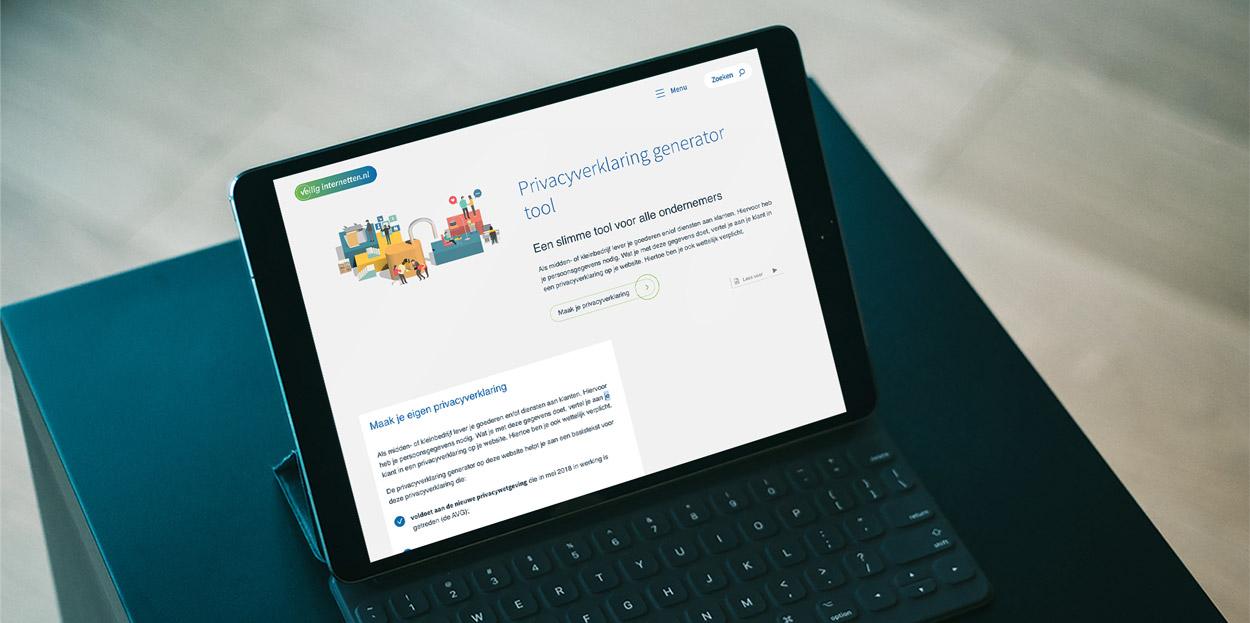 Er zijn een aantal tools om snel en gemakkelijk een privacyverklaring te maken. Zo heeft Veilig Internetten een tool ontwikkeld voor kleine- tot middelgrote ondernemers om gratis een privacyverklaring op te stellen.